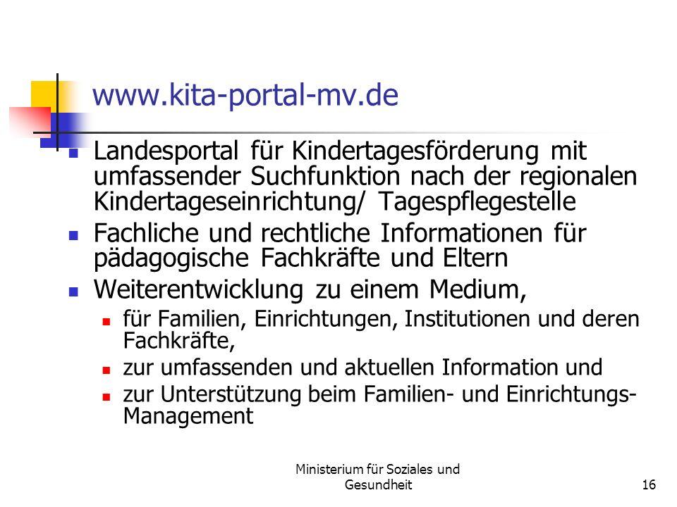 Ministerium für Soziales und Gesundheit16 www.kita-portal-mv.de Landesportal für Kindertagesförderung mit umfassender Suchfunktion nach der regionalen