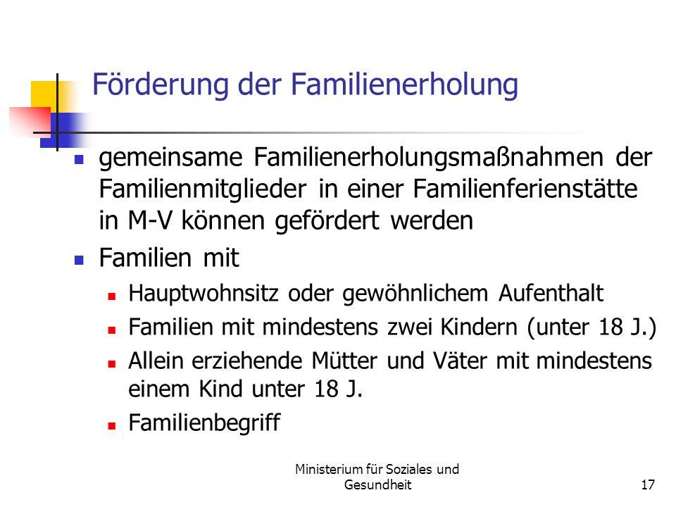 Ministerium für Soziales und Gesundheit17 Förderung der Familienerholung gemeinsame Familienerholungsmaßnahmen der Familienmitglieder in einer Familie