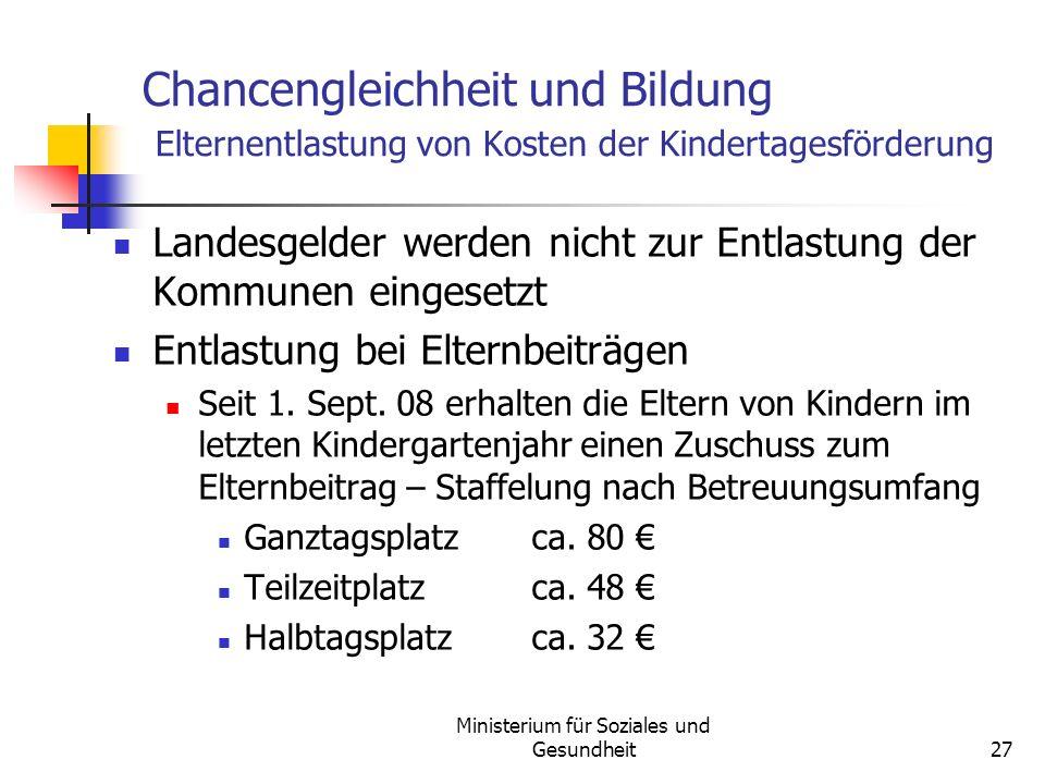 Ministerium für Soziales und Gesundheit27 Chancengleichheit und Bildung Elternentlastung von Kosten der Kindertagesförderung Landesgelder werden nicht