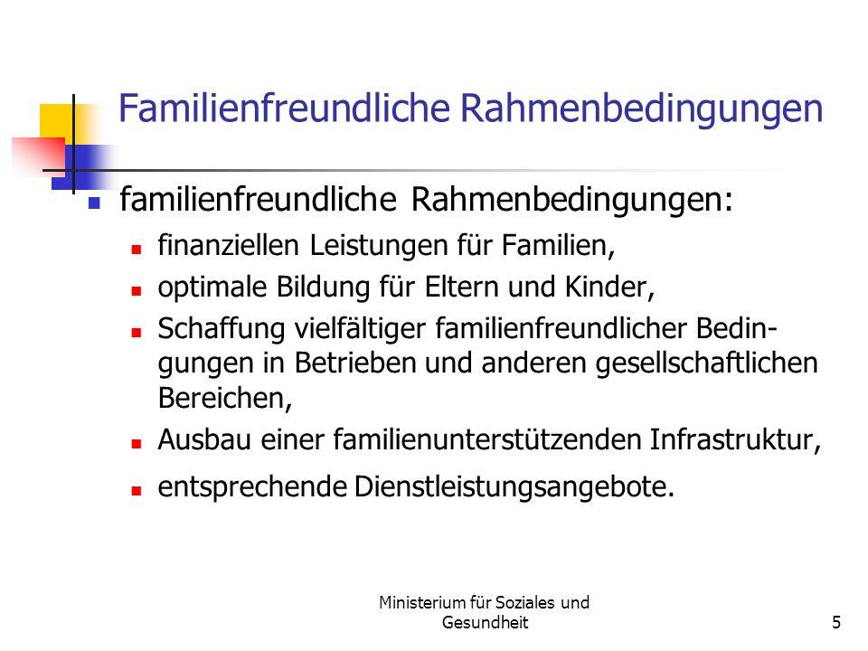 Ministerium für Soziales und Gesundheit5 Familienfreundliche Rahmenbedingungen familienfreundliche Rahmenbedingungen: finanziellen Leistungen für Fami