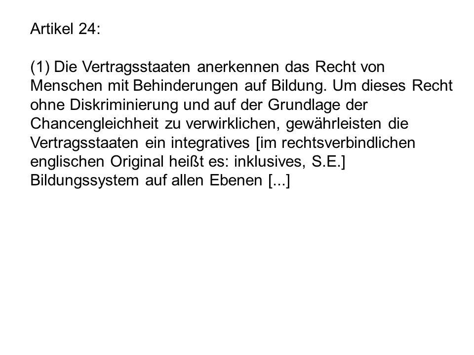 Artikel 24: (1) Die Vertragsstaaten anerkennen das Recht von Menschen mit Behinderungen auf Bildung. Um dieses Recht ohne Diskriminierung und auf der