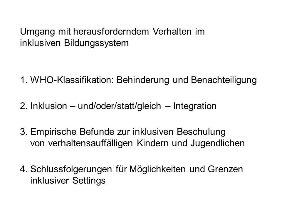 1. WHO-Klassifikation: Behinderung und Benachteiligung 2. Inklusion – und/oder/statt/gleich – Integration 3. Empirische Befunde zur inklusiven Beschul