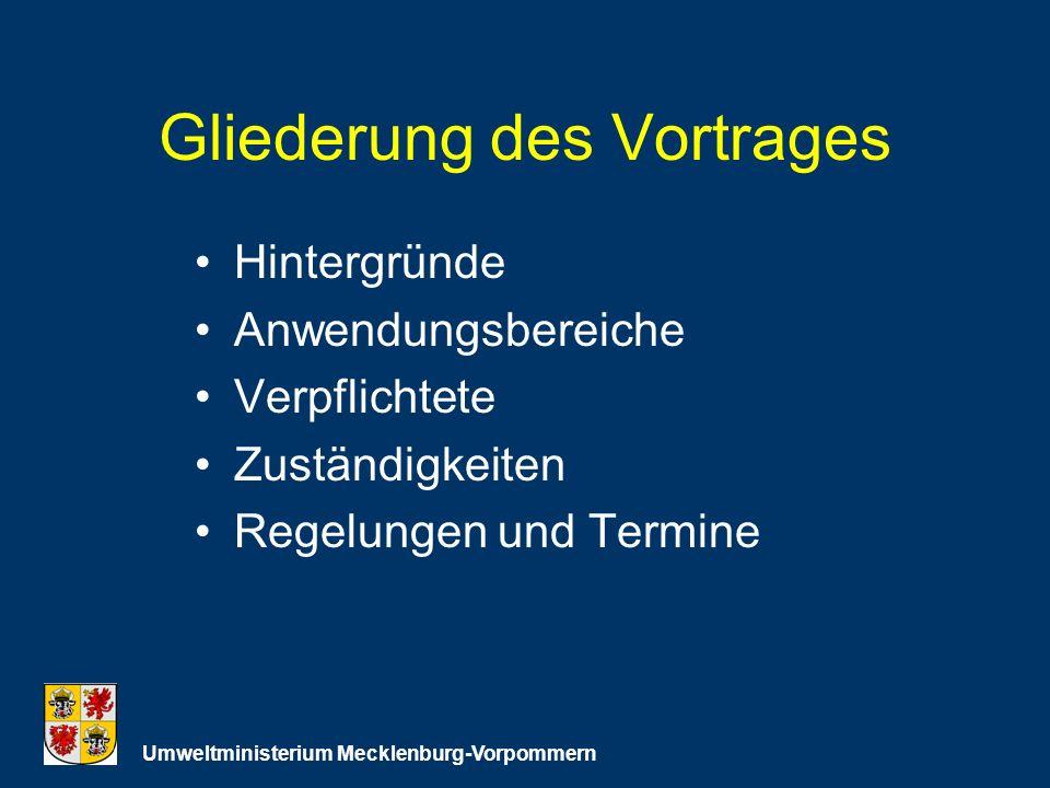 Gliederung des Vortrages Hintergründe Anwendungsbereiche Verpflichtete Zuständigkeiten Regelungen und Termine Umweltministerium Mecklenburg-Vorpommern