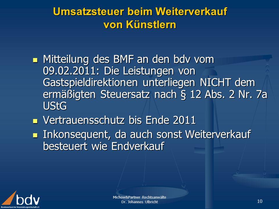 Michow&Partner Rechtsanwälte Dr. Johannes Ulbricht 10 Umsatzsteuer beim Weiterverkauf von Künstlern Mitteilung des BMF an den bdv vom 09.02.2011: Die