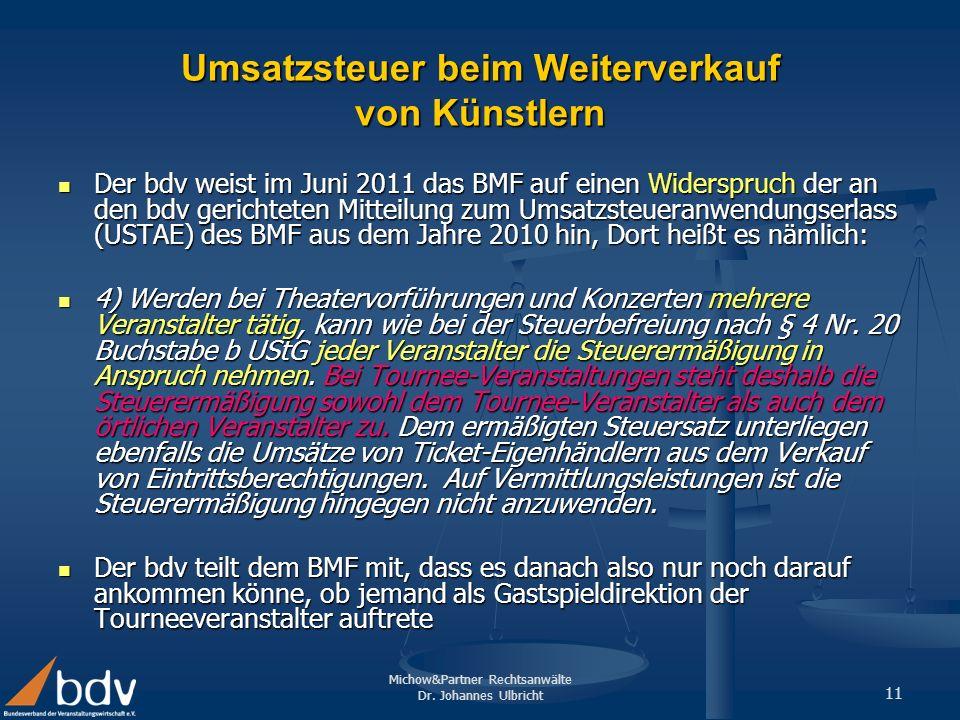 Michow&Partner Rechtsanwälte Dr. Johannes Ulbricht 11 Umsatzsteuer beim Weiterverkauf von Künstlern Der bdv weist im Juni 2011 das BMF auf einen Wider