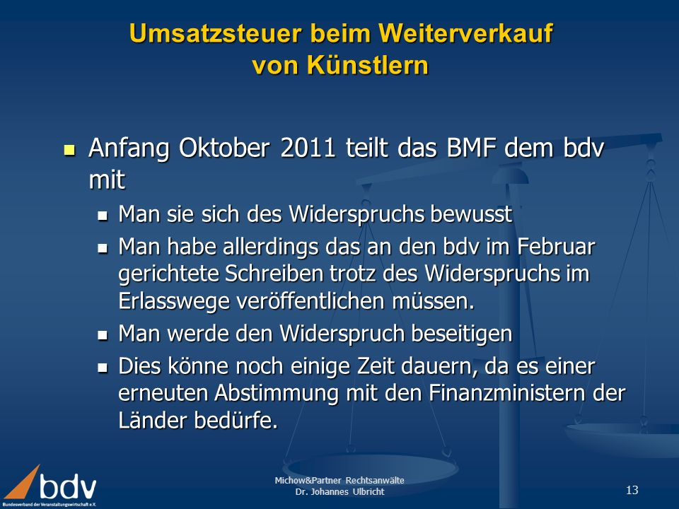 Michow&Partner Rechtsanwälte Dr. Johannes Ulbricht 13 Umsatzsteuer beim Weiterverkauf von Künstlern Anfang Oktober 2011 teilt das BMF dem bdv mit Anfa