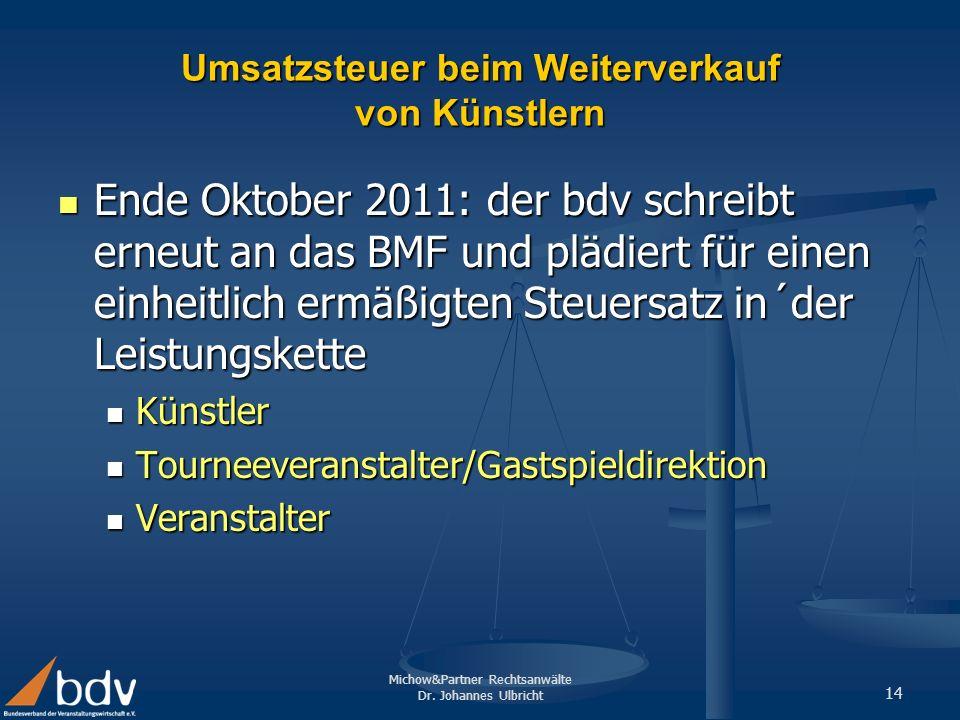 Michow&Partner Rechtsanwälte Dr. Johannes Ulbricht 14 Umsatzsteuer beim Weiterverkauf von Künstlern Ende Oktober 2011: der bdv schreibt erneut an das