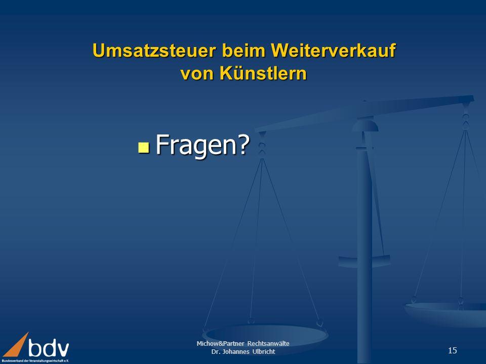 Michow&Partner Rechtsanwälte Dr. Johannes Ulbricht 15 Umsatzsteuer beim Weiterverkauf von Künstlern Fragen? Fragen?