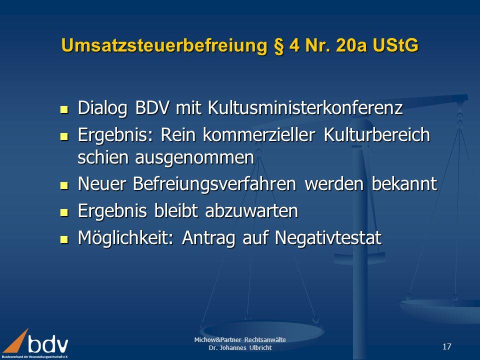 Michow&Partner Rechtsanwälte Dr. Johannes Ulbricht 17 Umsatzsteuerbefreiung § 4 Nr. 20a UStG Dialog BDV mit Kultusministerkonferenz Dialog BDV mit Kul