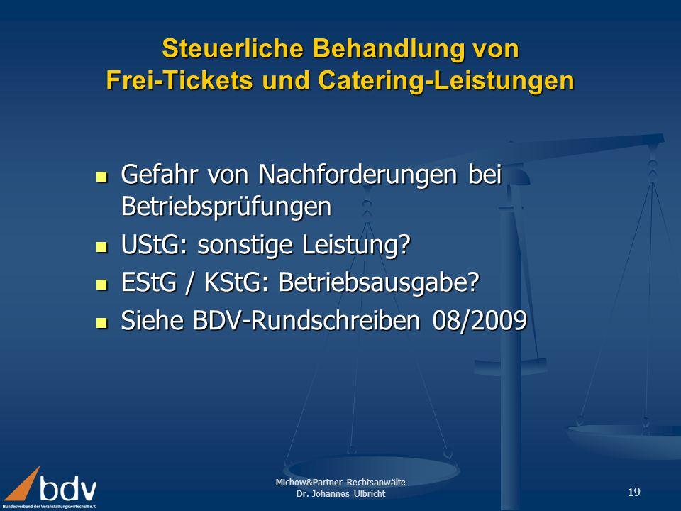 Michow&Partner Rechtsanwälte Dr. Johannes Ulbricht 19 Steuerliche Behandlung von Frei-Tickets und Catering-Leistungen Gefahr von Nachforderungen bei B