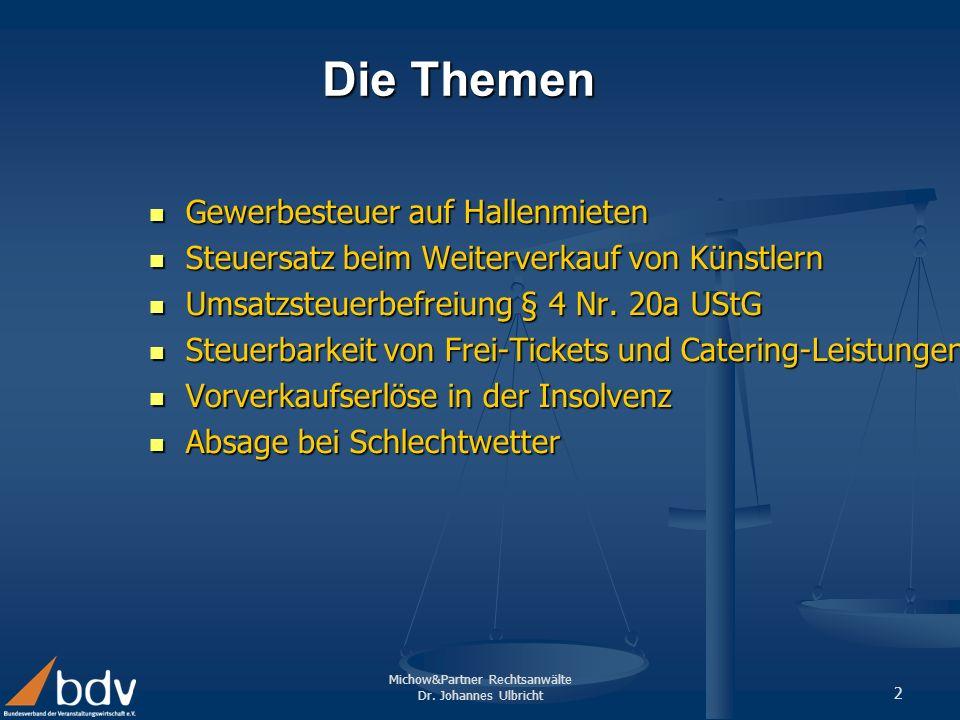 Michow&Partner Rechtsanwälte Dr. Johannes Ulbricht 2 Die Themen Gewerbesteuer auf Hallenmieten Gewerbesteuer auf Hallenmieten Steuersatz beim Weiterve