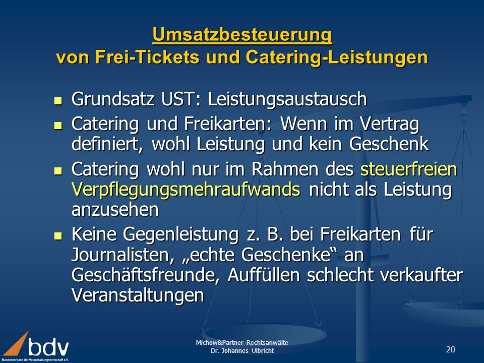 Michow&Partner Rechtsanwälte Dr. Johannes Ulbricht 20 Umsatzbesteuerung von Frei-Tickets und Catering-Leistungen Grundsatz UST: Leistungsaustausch Gru