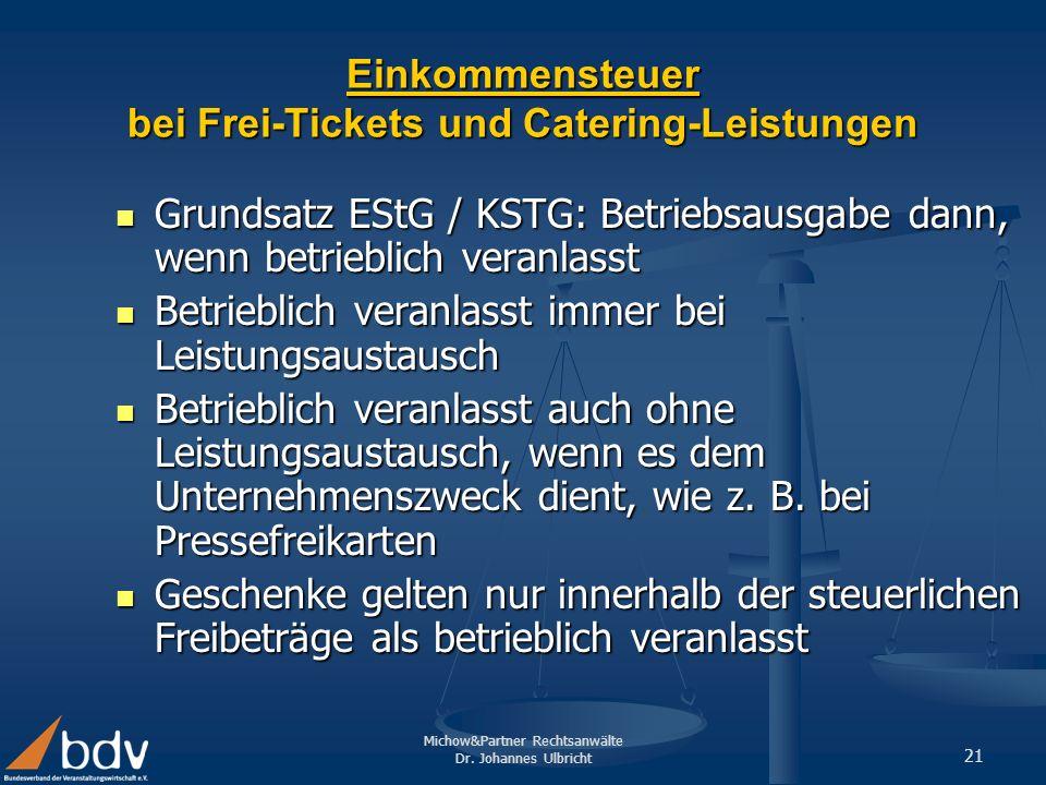 Michow&Partner Rechtsanwälte Dr. Johannes Ulbricht 21 Einkommensteuer bei Frei-Tickets und Catering-Leistungen Grundsatz EStG / KSTG: Betriebsausgabe