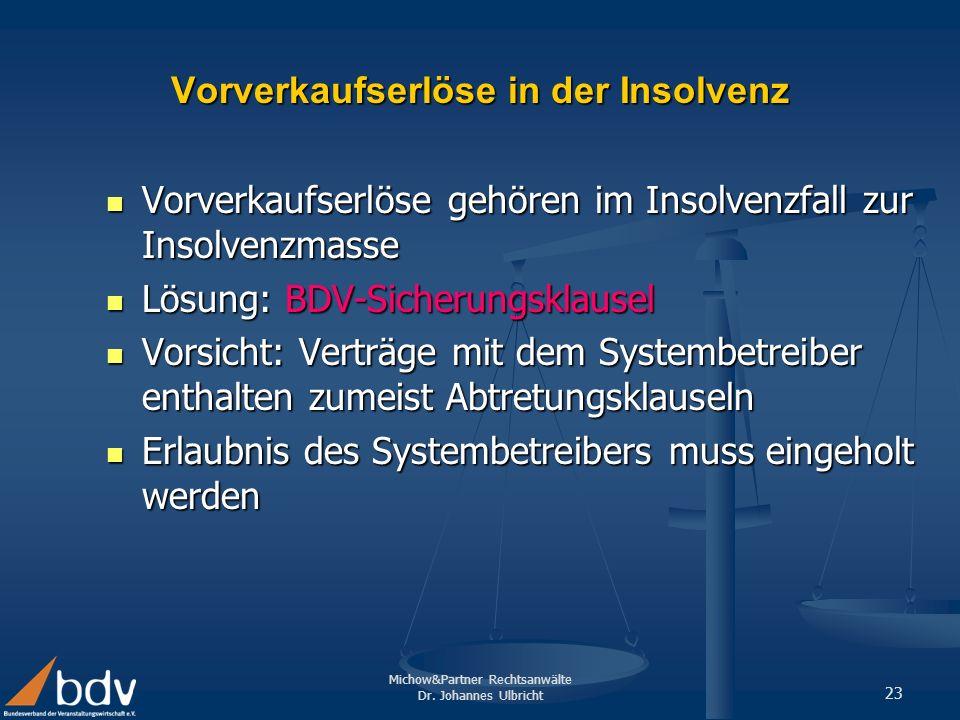 Michow&Partner Rechtsanwälte Dr. Johannes Ulbricht 23 Vorverkaufserlöse in der Insolvenz Vorverkaufserlöse gehören im Insolvenzfall zur Insolvenzmasse