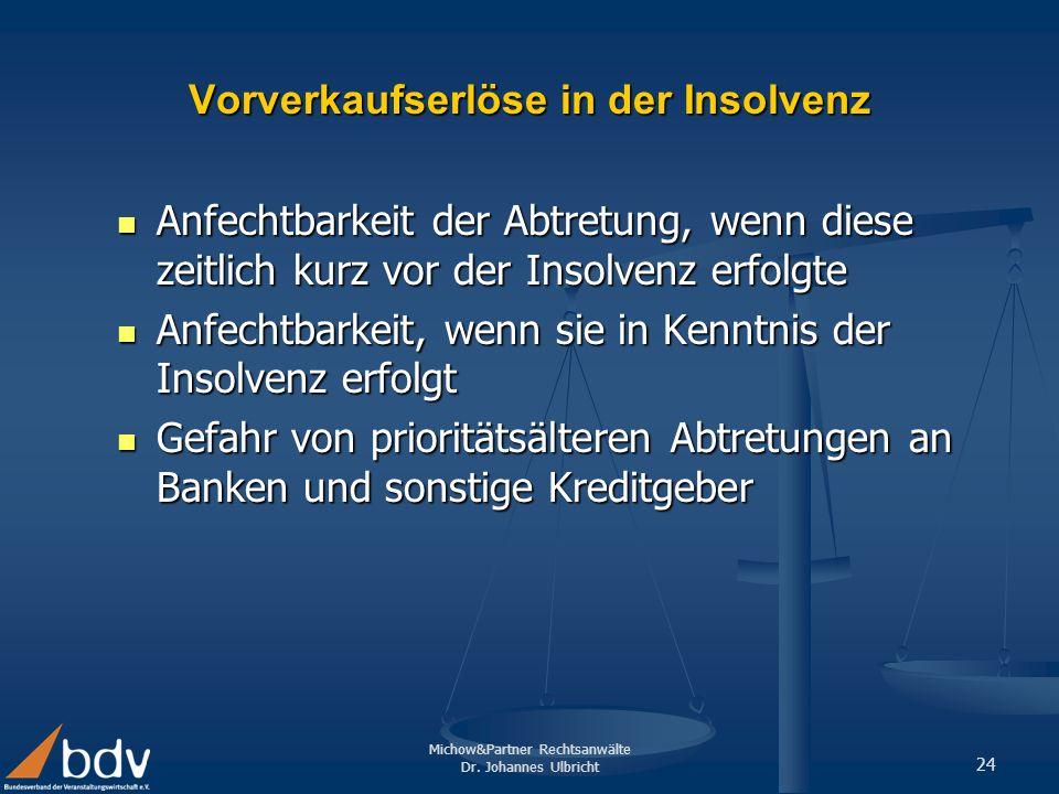 Michow&Partner Rechtsanwälte Dr. Johannes Ulbricht 24 Vorverkaufserlöse in der Insolvenz Anfechtbarkeit der Abtretung, wenn diese zeitlich kurz vor de