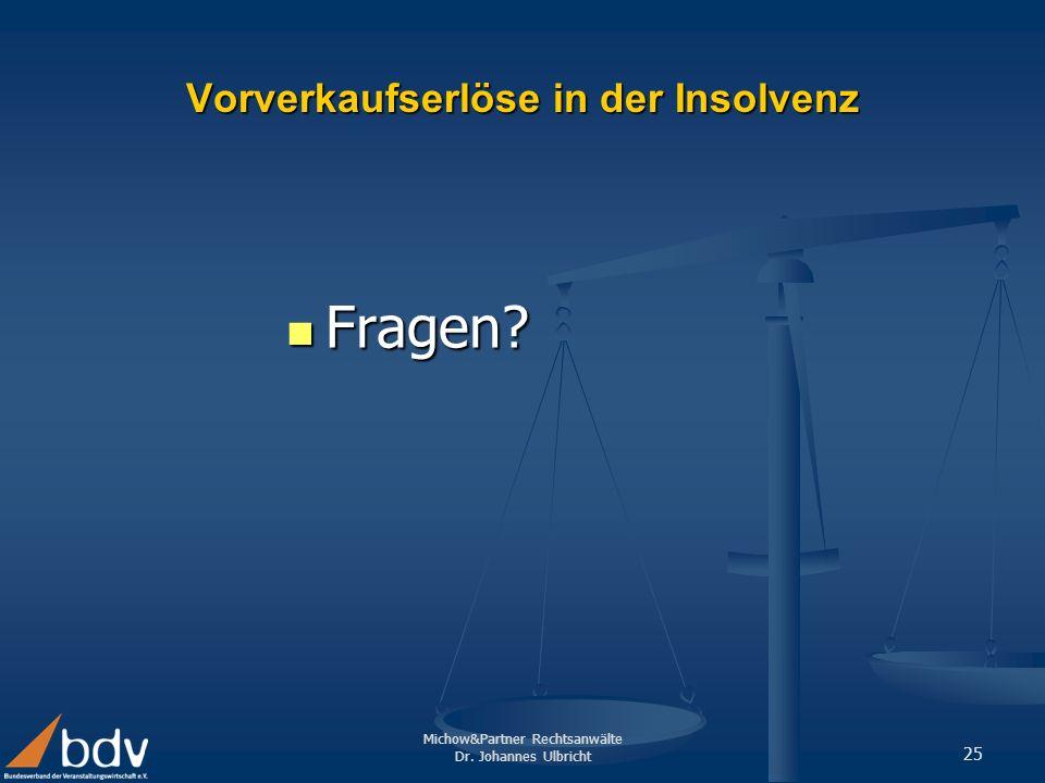 Michow&Partner Rechtsanwälte Dr. Johannes Ulbricht 25 Vorverkaufserlöse in der Insolvenz Fragen? Fragen?