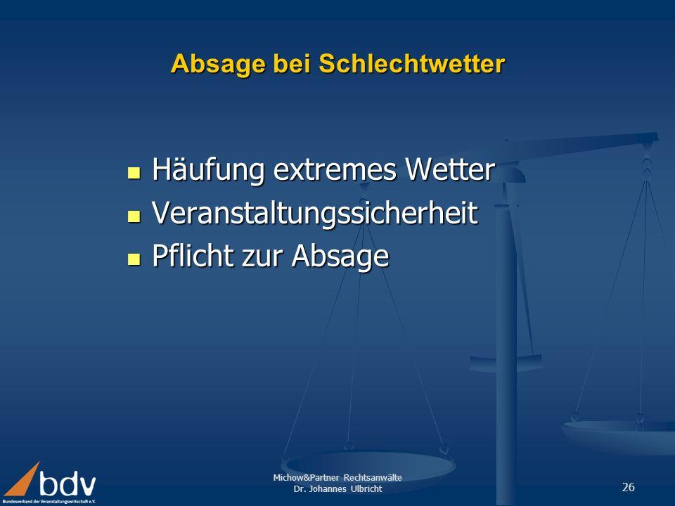 Michow&Partner Rechtsanwälte Dr. Johannes Ulbricht 26 Absage bei Schlechtwetter Häufung extremes Wetter Häufung extremes Wetter Veranstaltungssicherhe