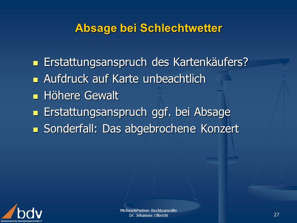Michow&Partner Rechtsanwälte Dr. Johannes Ulbricht 27 Absage bei Schlechtwetter Erstattungsanspruch des Kartenkäufers? Erstattungsanspruch des Kartenk