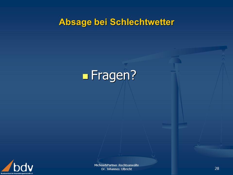 Michow&Partner Rechtsanwälte Dr. Johannes Ulbricht 28 Absage bei Schlechtwetter Fragen? Fragen?
