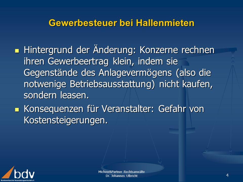 Michow&Partner Rechtsanwälte Dr. Johannes Ulbricht 4 Gewerbesteuer bei Hallenmieten Hintergrund der Änderung: Konzerne rechnen ihren Gewerbeertrag kle