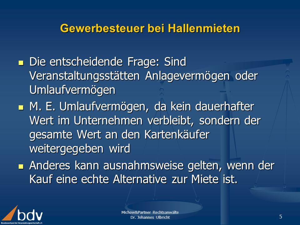 Michow&Partner Rechtsanwälte Dr. Johannes Ulbricht 5 Gewerbesteuer bei Hallenmieten Die entscheidende Frage: Sind Veranstaltungsstätten Anlagevermögen