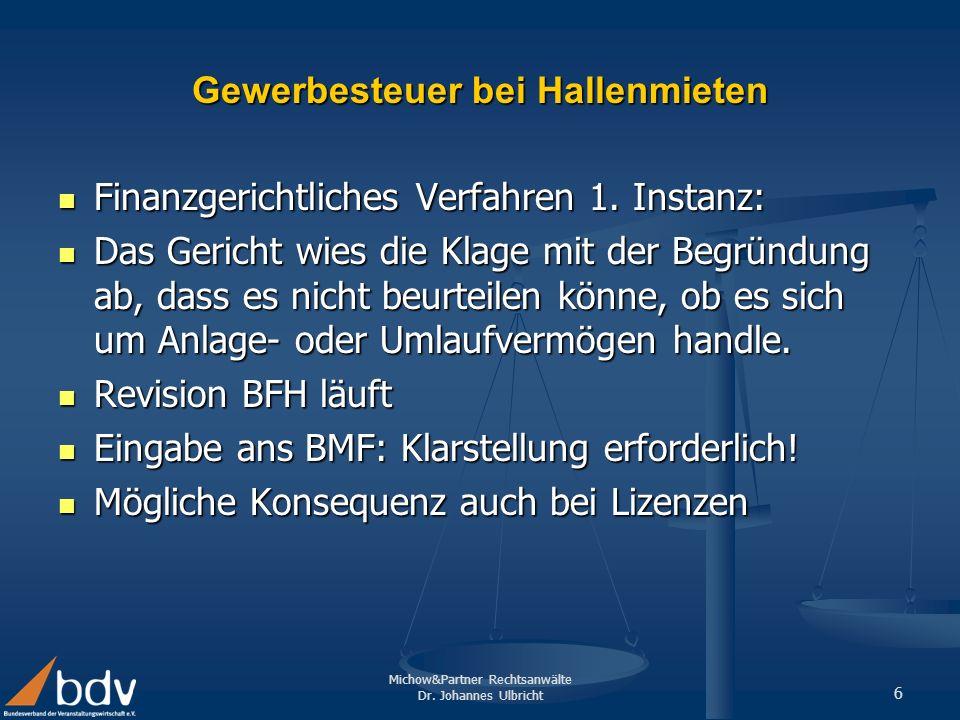 Michow&Partner Rechtsanwälte Dr. Johannes Ulbricht 6 Gewerbesteuer bei Hallenmieten Finanzgerichtliches Verfahren 1. Instanz: Finanzgerichtliches Verf