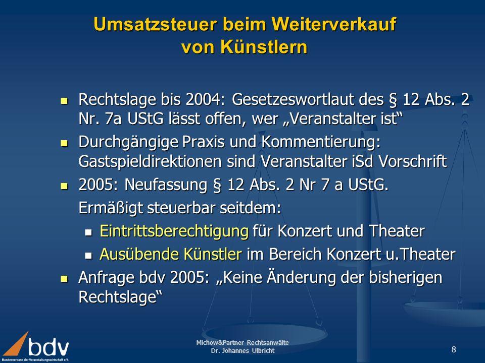 Michow&Partner Rechtsanwälte Dr. Johannes Ulbricht 8 Umsatzsteuer beim Weiterverkauf von Künstlern Rechtslage bis 2004: Gesetzeswortlaut des § 12 Abs.