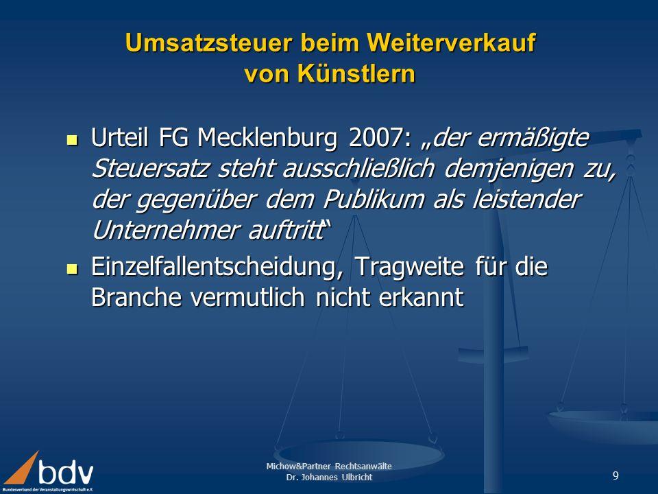 Michow&Partner Rechtsanwälte Dr. Johannes Ulbricht 9 Umsatzsteuer beim Weiterverkauf von Künstlern Urteil FG Mecklenburg 2007: der ermäßigte Steuersat