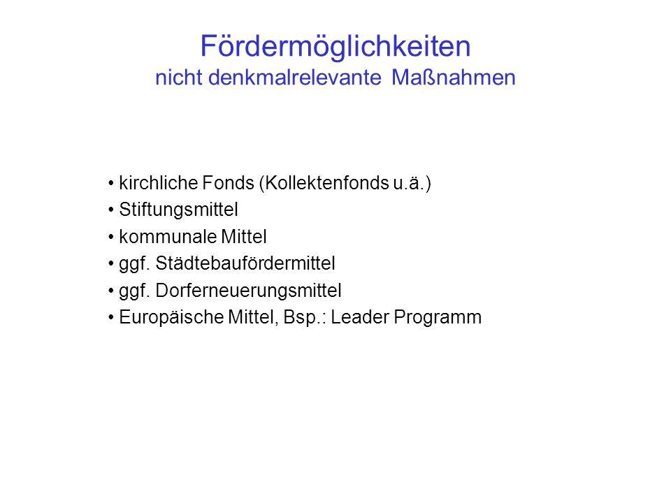Fördermöglichkeiten nicht denkmalrelevante Maßnahmen kirchliche Fonds (Kollektenfonds u.ä.) Stiftungsmittel kommunale Mittel ggf.