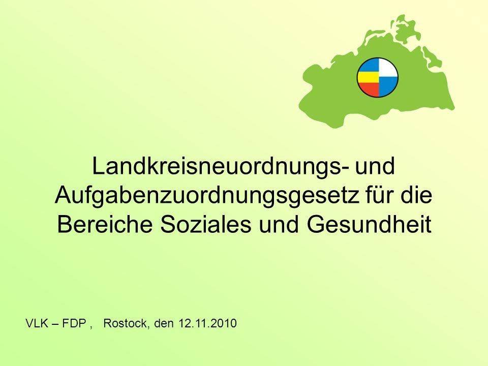 Landkreisneuordnungs- und Aufgabenzuordnungsgesetz für die Bereiche Soziales und Gesundheit VLK – FDP, Rostock, den 12.11.2010
