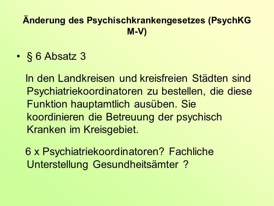 Änderung des Psychischkrankengesetzes (PsychKG M-V) § 6 Absatz 3 In den Landkreisen und kreisfreien Städten sind Psychiatriekoordinatoren zu bestellen, die diese Funktion hauptamtlich ausüben.