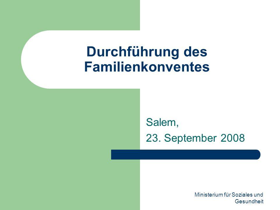 Ministerium für Soziales und Gesundheit Durchführung des Familienkonventes Salem, 23. September 2008