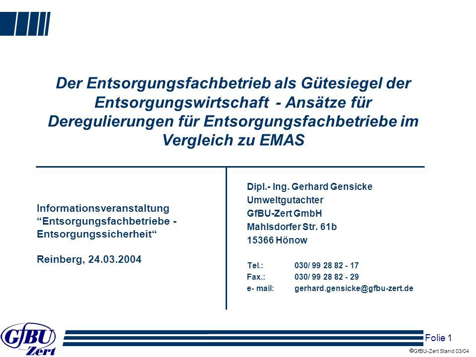 Folie 2 GfBU-Zert Stand 03/04 Inhalt 0Vorstellung 1Bemühungen zur Deregulierung für EMAS-Betriebe 2Übertragbarkeit von Privilegierungsmaßnahmen auf Entsorgungsfachbetriebe 3Besonderheiten der Zertifizierung nach EfbV und EGR im Vergleich zu EMAS und daraus resultierende Deregulierungsansätze 4Voraussetzungen zur Umsetzung der Deregulierungsansätze 5Ausblick