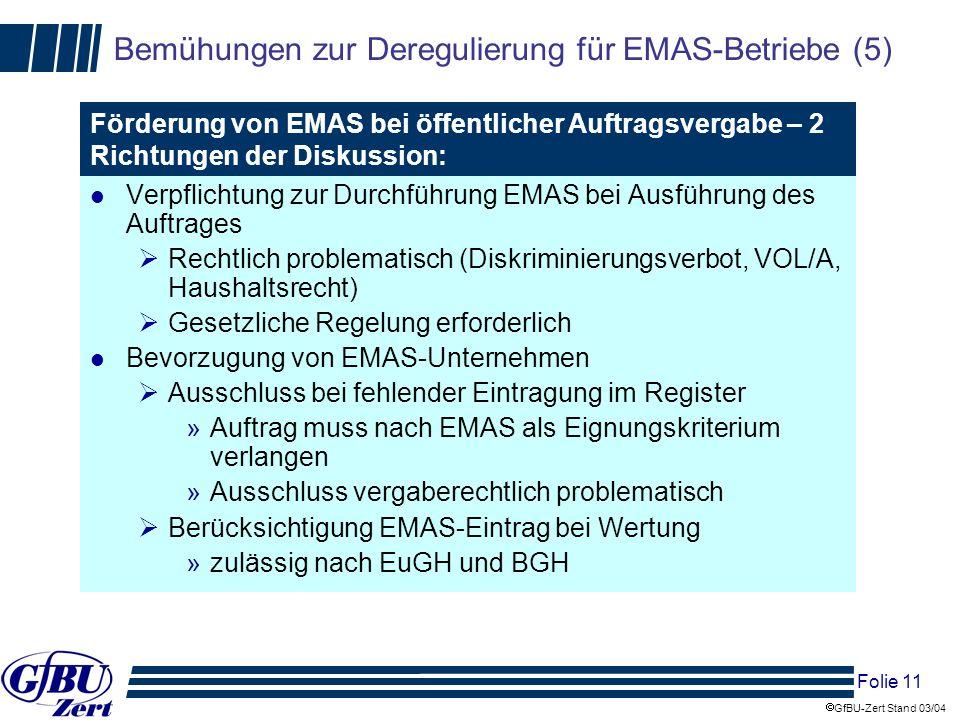 Folie 11 GfBU-Zert Stand 03/04 Bemühungen zur Deregulierung für EMAS-Betriebe (5) l Verpflichtung zur Durchführung EMAS bei Ausführung des Auftrages R