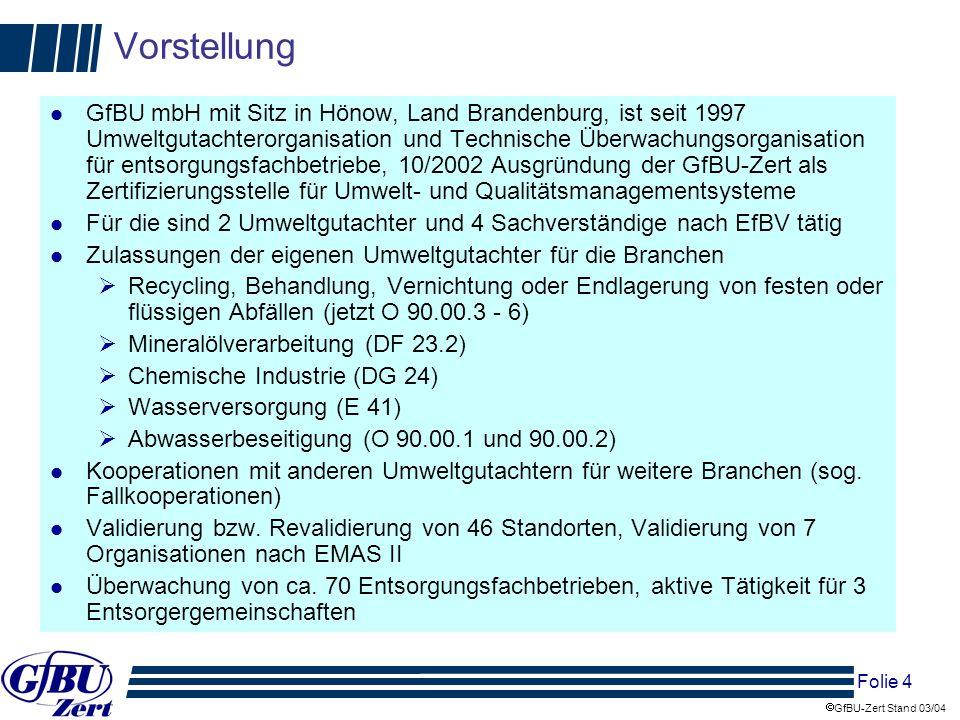 Folie 4 GfBU-Zert Stand 03/04 Vorstellung l GfBU mbH mit Sitz in Hönow, Land Brandenburg, ist seit 1997 Umweltgutachterorganisation und Technische Übe