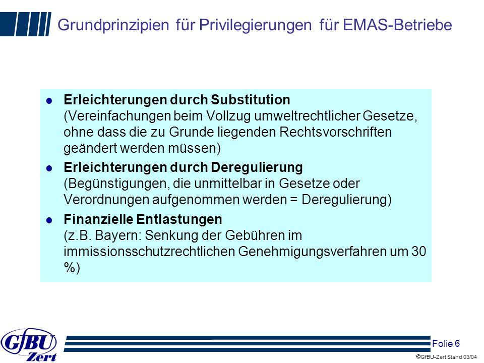 Folie 7 GfBU-Zert Stand 03/04 Bemühungen zur Deregulierung für EMAS-Betriebe (1) l früher: ausschließlich landesrechtliche Erlasse und Vereinbarungen, wie Umweltallianzen, Umweltvereinbarungen, Umweltpakt Berücksichtigung der EMAS-Eintragung in einzelnen Bundes-VO l heute: bundeseinheitliche Verordnung: Verordnung über immissionsschutz- und abfallrechtliche Überwachungserleichterungen für nach der Verordnung (EG) Nr.