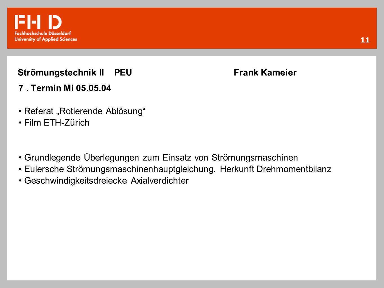 11 Strömungstechnik II PEU Frank Kameier 7. Termin Mi 05.05.04 Referat Rotierende Ablösung Film ETH-Zürich Grundlegende Überlegungen zum Einsatz von S
