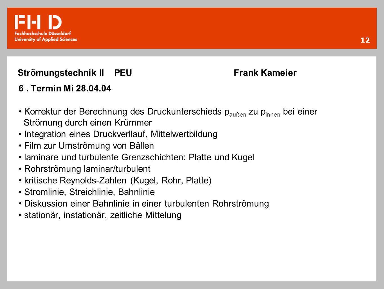 12 Strömungstechnik II PEU Frank Kameier 6. Termin Mi 28.04.04 Korrektur der Berechnung des Druckunterschieds p außen zu p innen bei einer Strömung du