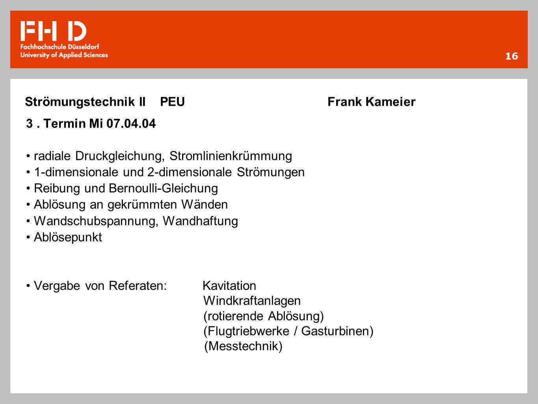 16 Strömungstechnik II PEU Frank Kameier 3. Termin Mi 07.04.04 radiale Druckgleichung, Stromlinienkrümmung 1-dimensionale und 2-dimensionale Strömunge