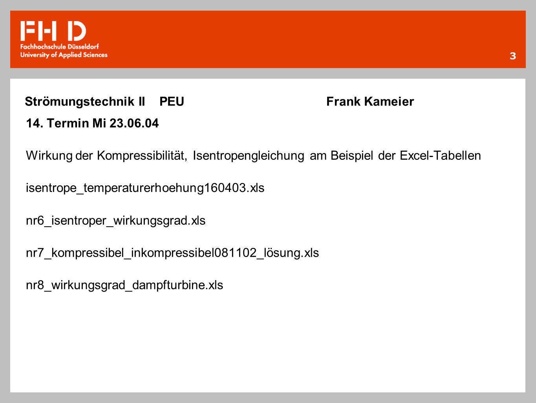 3 Strömungstechnik II PEU Frank Kameier 14. Termin Mi 23.06.04 Wirkung der Kompressibilität, Isentropengleichung am Beispiel der Excel-Tabellen isentr
