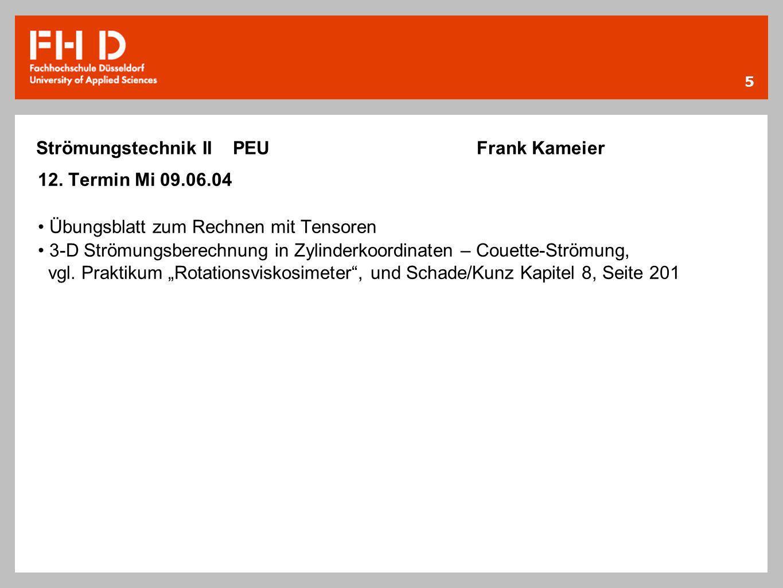 5 Strömungstechnik II PEU Frank Kameier 12. Termin Mi 09.06.04 Übungsblatt zum Rechnen mit Tensoren 3-D Strömungsberechnung in Zylinderkoordinaten – C