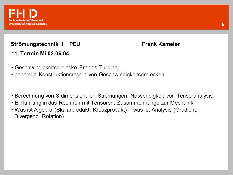 6 Strömungstechnik II PEU Frank Kameier 11. Termin Mi 02.06.04 Geschwindigkeitsdreiecke Francis-Turbine, generelle Konstruktionsregeln von Geschwindig