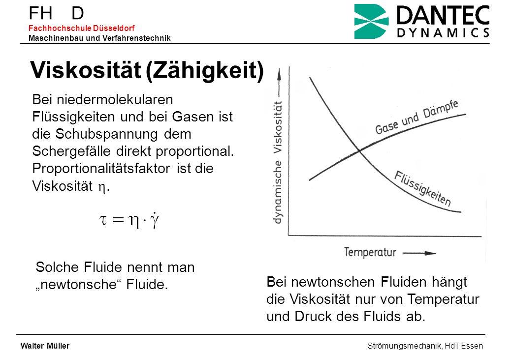 FH D Fachhochschule Düsseldorf Maschinenbau und Verfahrenstechnik Viskosität (Zähigkeit) Bei niedermolekularen Flüssigkeiten und bei Gasen ist die Sch