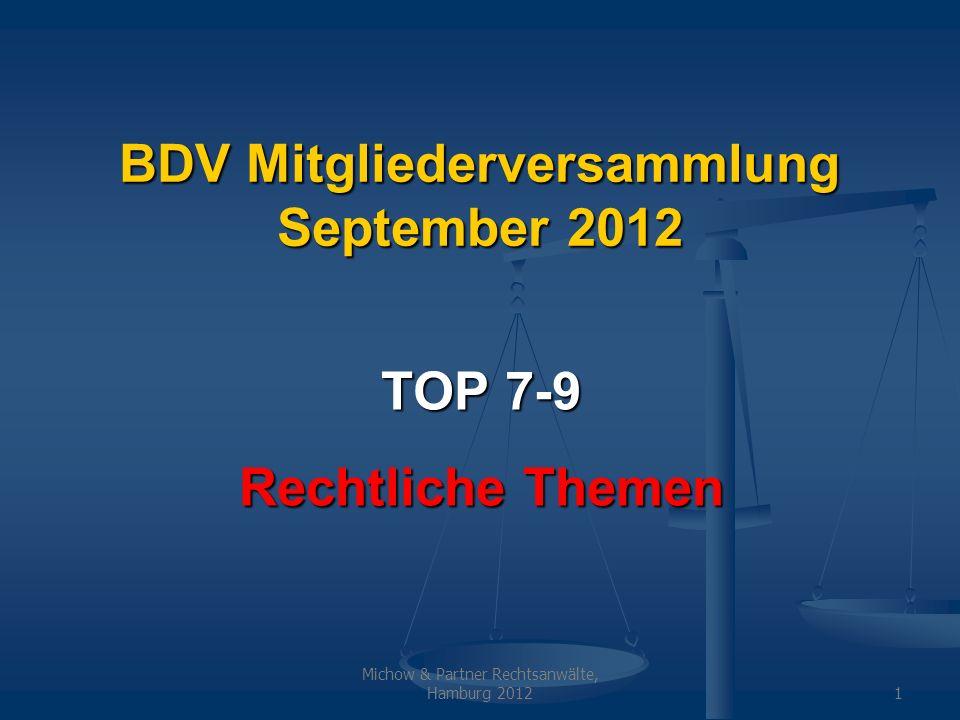 Michow & Partner Rechtsanwälte, Hamburg 20121 BDV Mitgliederversammlung September 2012 TOP 7-9 Rechtliche Themen