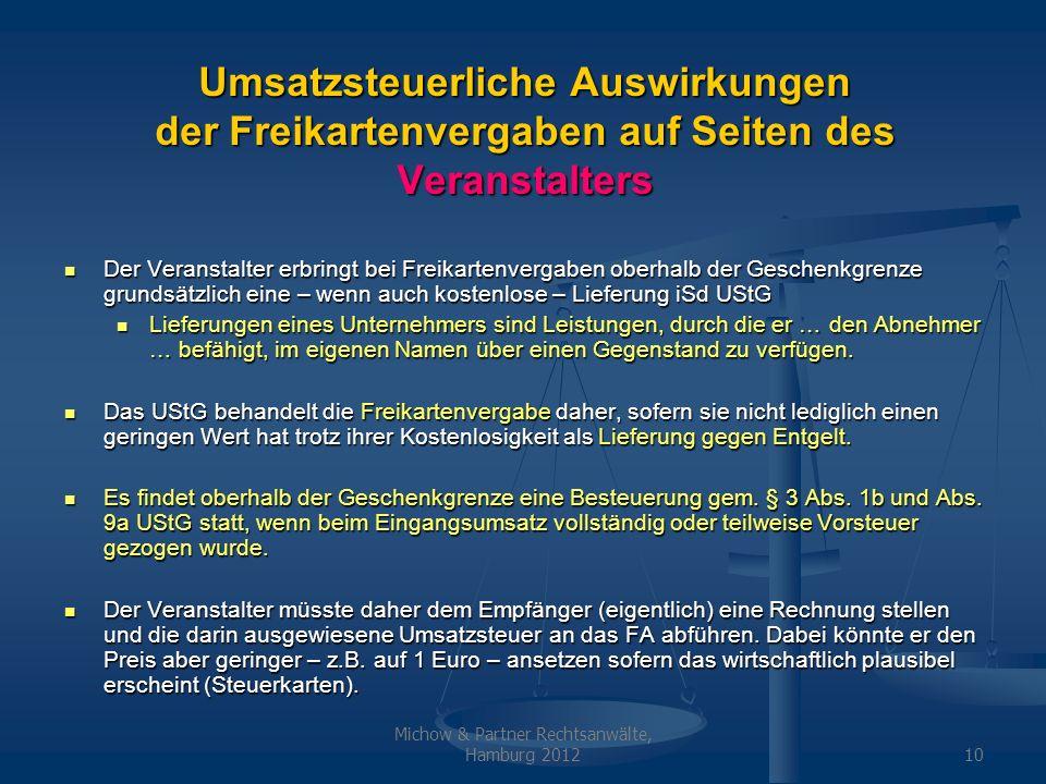 Michow & Partner Rechtsanwälte, Hamburg 201210 Umsatzsteuerliche Auswirkungen der Freikartenvergaben auf Seiten des Veranstalters Der Veranstalter erb