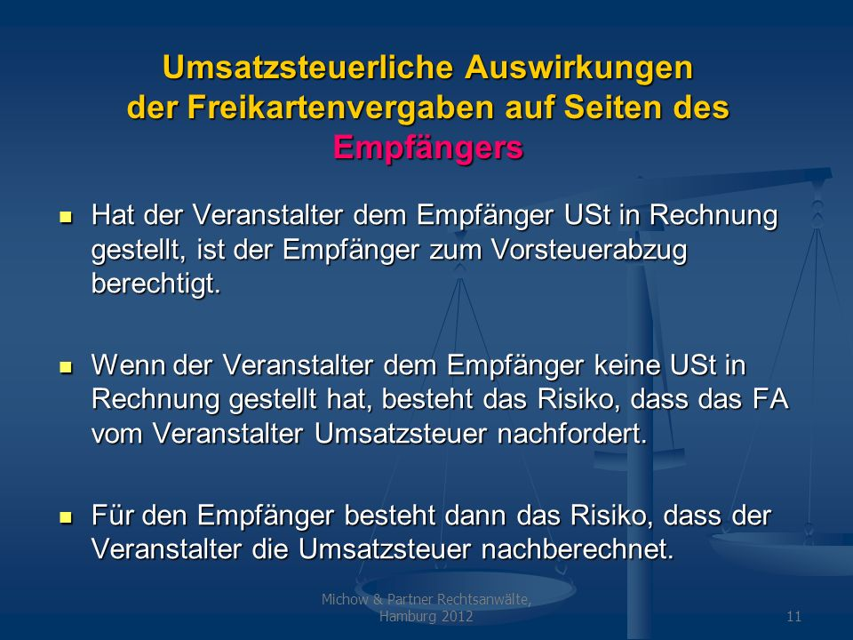 Michow & Partner Rechtsanwälte, Hamburg 201211 Umsatzsteuerliche Auswirkungen der Freikartenvergaben auf Seiten des Empfängers Hat der Veranstalter de