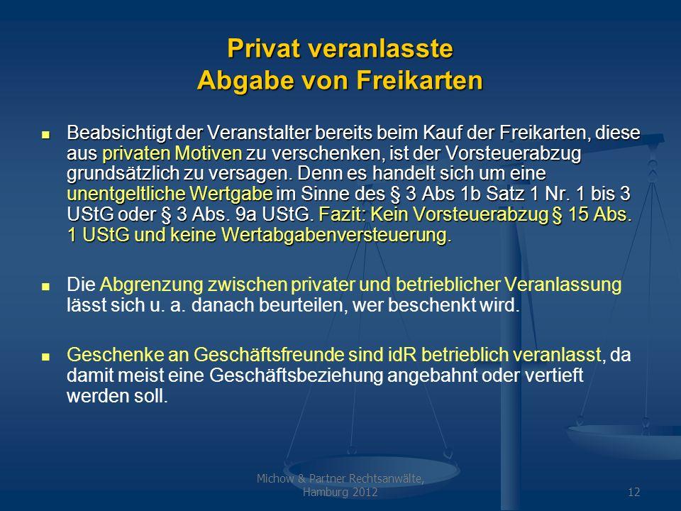 Michow & Partner Rechtsanwälte, Hamburg 201212 Privat veranlasste Abgabe von Freikarten Beabsichtigt der Veranstalter bereits beim Kauf der Freikarten