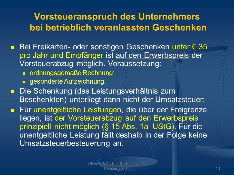 Michow & Partner Rechtsanwälte, Hamburg 201213 Vorsteueranspruch des Unternehmers bei betrieblich veranlassten Geschenken Bei Freikarten- oder sonstig