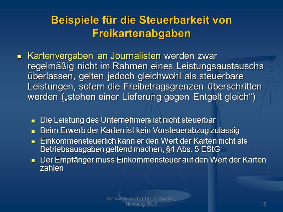 Michow & Partner Rechtsanwälte, Hamburg 201215 Beispiele für die Steuerbarkeit von Freikartenabgaben Kartenvergaben an Journalisten werden zwar regelm