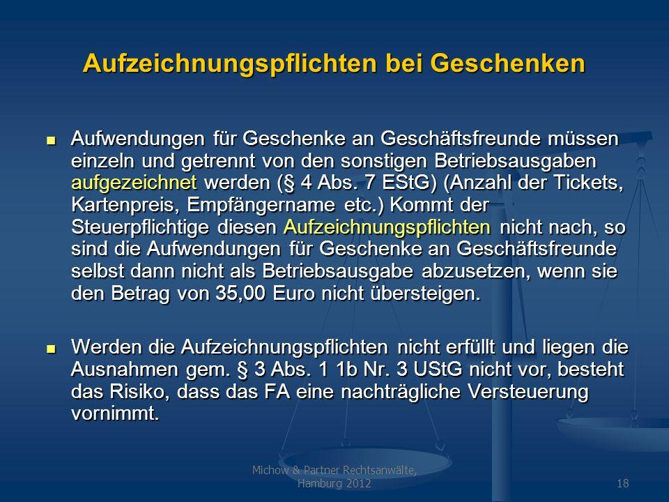 Michow & Partner Rechtsanwälte, Hamburg 201218 Aufzeichnungspflichten bei Geschenken Aufwendungen für Geschenke an Geschäftsfreunde müssen einzeln und